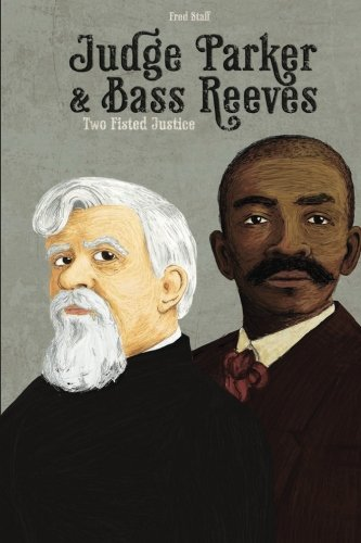 Book: Judge Parker and Bass Reeves - Two Fisted Justice (Bass Reeves Trilogy Book 3) by Fred Staff