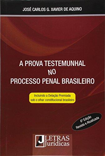 A Prova Testemunhal no Processo Penal Brasileiro. Incluindo a Delação Premiada Sob o Olhar Constitucional Brasileiro