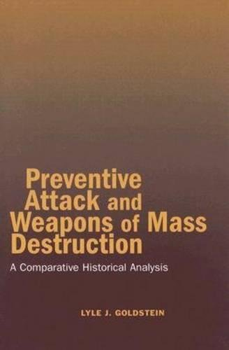 Preventive Attack and Weapons of Mass Destruction: A Comparative Historical Analysis