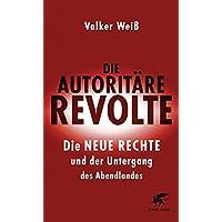 Die autoritäre Revolte: Die Neue Rechte und der Untergang des Abendlandes