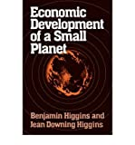 Economic Development of a Small Planet, Higgins, Benjamin and Higgins, Jean D., 039305697X
