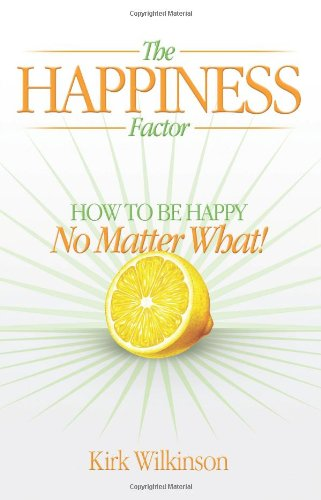 The Happiness Factor: How to Be Happy No Matter What