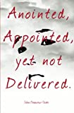 img - for Anointed, Appointed, Yet Not Delivered book / textbook / text book