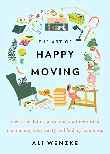 Book Cover: The Art of Happy Moving: How to Declutter, Pack, and Start Over While Maintaining Your Sanity and Finding Happiness
