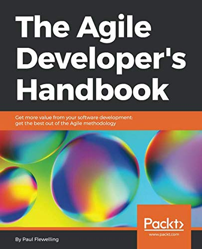 The Agile Developer's Handbook: Get more value from your software development: get the best out of the Agile methodology