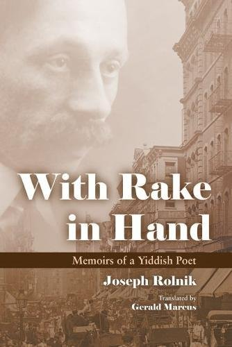 Download With Rake in Hand: Memoirs of a Yiddish Poet (Judaic Traditions in Literature, Music, and Art) pdf epub