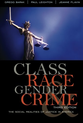 Class, Race, Gender, and Crime: The Social Realities of Justice in America Gregg Barak