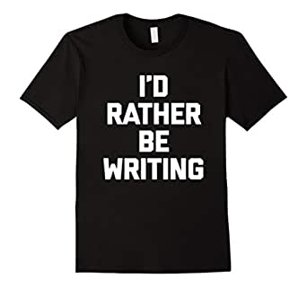 Men's I'd Rather Be Writing T-Shirt funny saying sarcastic novelty 3XL Black
