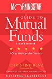 Morningstar Guide to Mutual Funds: Five-Star Strategies for Success, Christine Benz, 0471718327