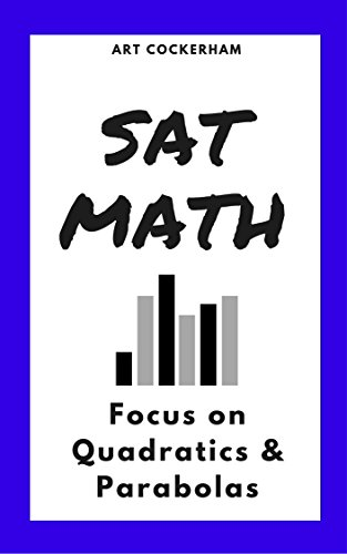 SAT Math: Focus on Quadratics & Parabolas
