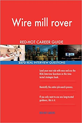 Wire Mill Rover Red Hot Career Guide 2573 Real Interview Questions