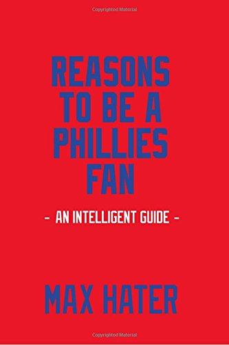 Reasons To Be A Phillies Fan: A funny, blank book, gag gift for Philadelphia Phillies fans; or a great coffee table addition for all Philadelphia Phillies haters! ebook