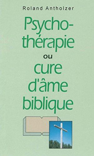 Psychothérapie ou cure d'âme biblique (French Edition)