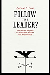 Follow the Leader?: How Voters Respond to Politicians' Policies and Performance (Chicago Studies in American Politics)