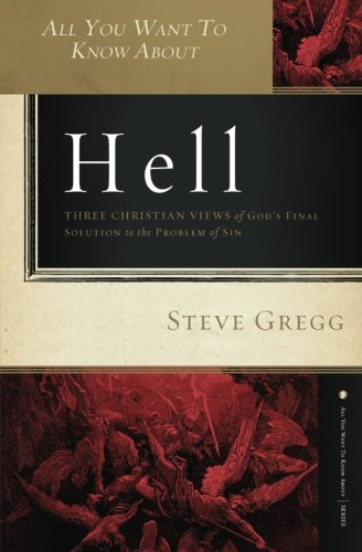 All You Want To Know About Hell Three Christian Views Of Gods Final Solution To The Problem Of Sin pdf epub download ebook