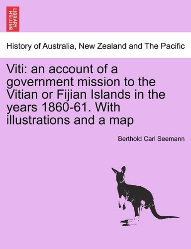Viti: an account of a government mission to the Vitian or Fijian Islands in the years 1860-61. With illustrations and a map