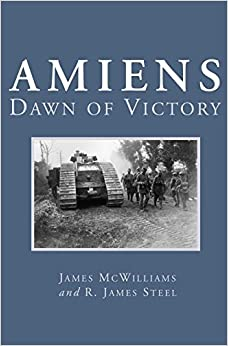 Book Amiens: Dawn of Victory by James McWilliams (2001-09-01)