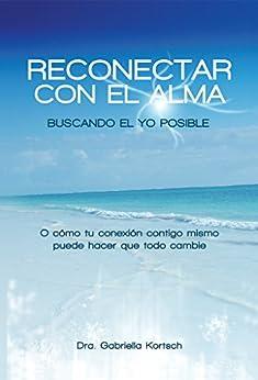 Reconectar con el Alma: Buscando el Yo Posible (Spanish Edition) por [Kortsch, Gabriella]