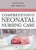 Comprehensive Neonatal Nursing Care: Fifth Edition (Comprehensive Neonatal Nursing: A Physiologic Perspective (Kenner))