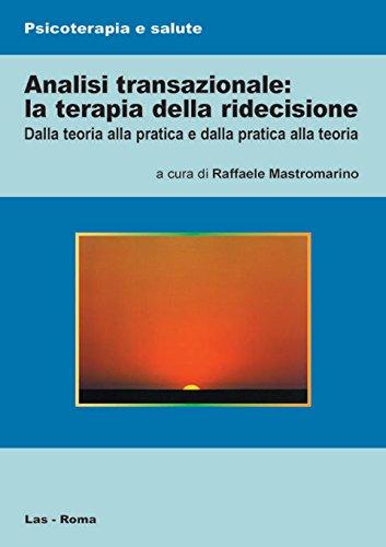 Analisi transazionale: la terapia della ridecisione. Dalla teoria alla pratica e dalla pratica alla teoria R. Mastromarino