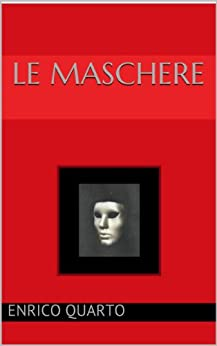 Le maschere (Italian Edition) - Kindle edition by Enrico Quarto