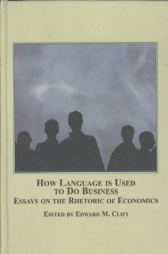 How Language is Used to Do Business: Essays on the Rhetoric of Economics by Edwin Mellen Pr