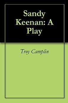 Sandy Keenan: A Play by [Camplin,Troy]