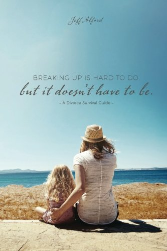 Download Breaking Up Is Hard To Do; But It Doesn't Have to Be: A Divorce Survival Guide ebook