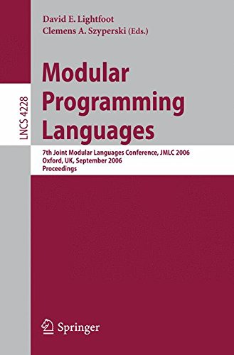 Modular Programming Languages: 7th Joint Modular Languages Conference, JMLC 2006, Oxford, UK, September 13-15, 2006, Proceedings (Lecture Notes in Computer Science) by Springer