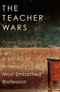 Dana Goldstein: The Teacher Wars : A History of America's Most Embattled Profession (Hardcover); 2014 Edition