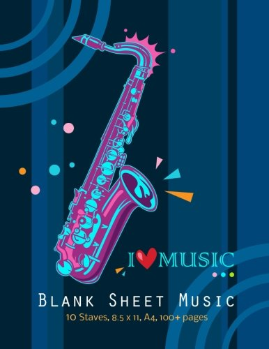 Blank Music Sheet. I love music.: Saxophone on cover Manuscript Paper, Staff Paper, Music Notebook 10 Staves, 8.5 x 11, A4, 104 pages, Blank Music Sheets (Music Composition Books) (Volume - Blank Music Composition Book