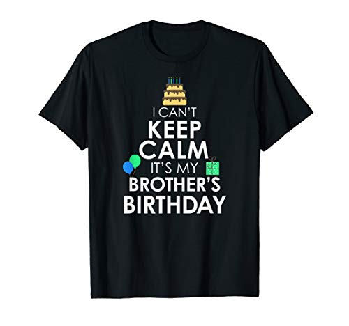 I Can't Keep Calm It's My Brother's Birthday T-Shirt