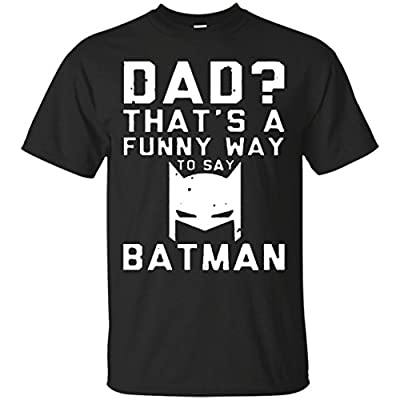 Dad That's a Funny way to say BatMan T-Shirt