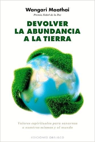 Book Devolver la Abundancia a la Tierra: Valores Espirituales Para Sanarnos A Nosotros Mismos y al Mundo (Coleccion Nueva Conciencia)