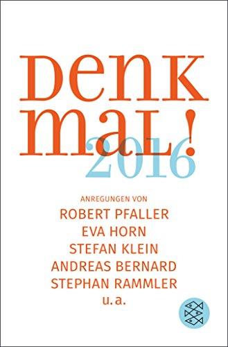 Denk mal! 2016: Anregungen von Robert Pfaller, Eva Horn, Stefan Klein, Andreas Bernard, Stephan Rammler u.a. (German Edition)