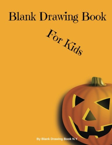 Blank Drawing Book For Kids : Pumpkin Halloween Cover Fun, 120 Pages, Large Size: Blank Drawing Cartoon Activity Create Halloween Party Gift (Volume 3)