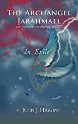 In Exile (Archangel Jarahmael and the War to Conquer Heaven, Book III)