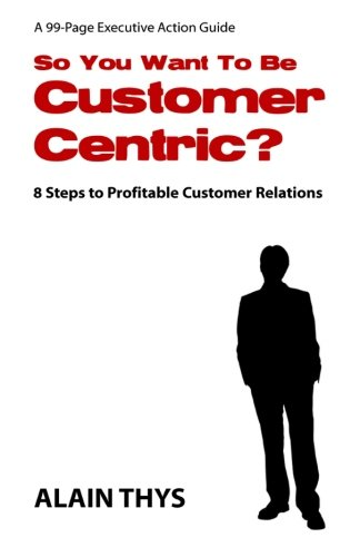 Download So You Want To Be Customer-Centric?: 8 Steps To Profitable Customer Relations ebook