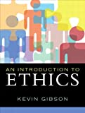 An Introduction to Ethics, Gibson, Kevin, 0205708544