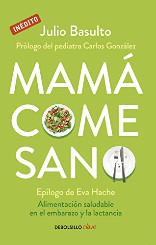Mamá come sano (CLAVE) Libro de bolsillo – 5 mar 2015 Julio Basulto Debolsillo 8490624119 Breastfeeding