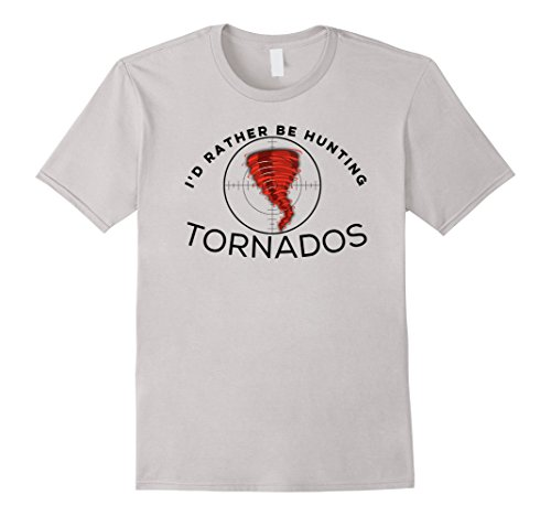 Id Rather Be Hunting Tornados Funny Storm Chaser T Shirt