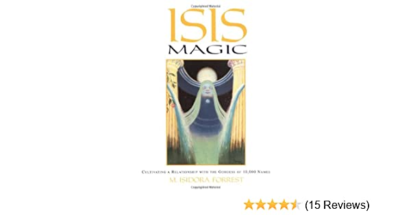 Isis Magic: Cultivating a Relationship with the Goddess of 10, 000