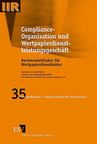 Compliance-Organisation und Wertpapierdienstleistungsgeschäft: Revisionsleitfaden für Wertpapierdienstleister (DIIR-Schriftenreihe, Band 35)