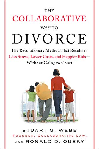 The Collaborative Way to Divorce: The Revolutionary Method That Results in Less Stress, LowerCosts, and Happier Ki ds--W