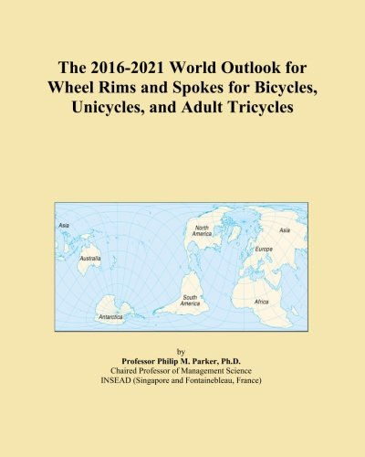 The 2016-2021 World Outlook for Wheel Rims and Spokes for Bicycles, Unicycles, and Adult Tricycles