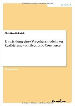 Book Entwicklung Eines Vorgehensmodells Zur Realisierung Von Electronic Commerce (German Edition) by Christian Heidrich (2013-08-28)
