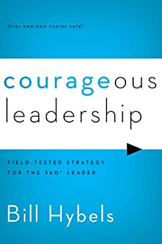 Courageous Leadership: Field-Tested Strategy for the 360° Leader by [Hybels, Bill]
