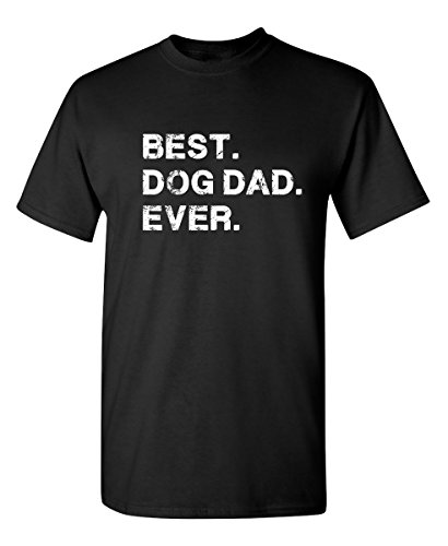 Best Dog Dad Ever Sarcastic Novelty Graphic Funny T Shirt XL Black