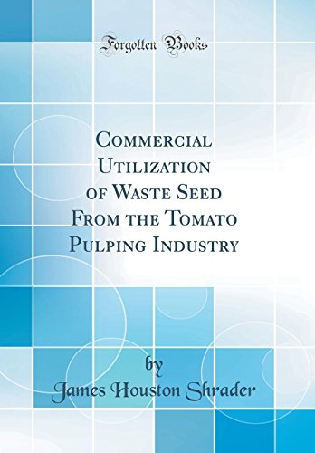 Commercial Utilization of Waste Seed from the Tomato Pulping Industry (Classic Reprint)