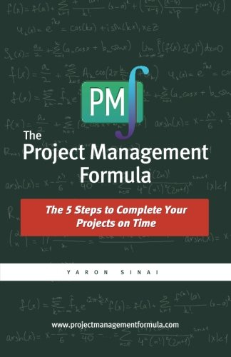 Read Online The Project Management Formula: The 5 Steps to Complete Your Projects on Time ebook